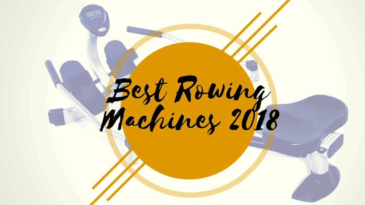 best rowing machines in 2018
